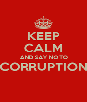 KEEP CALM AND SAY NO TO CORRUPTION  - Personalised Poster A4 size
