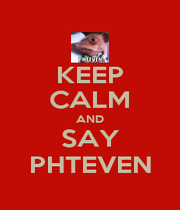 KEEP CALM AND SAY PHTEVEN - Personalised Poster A4 size