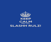 KEEP CALM AND SAY SLASHH RULZ!  - Personalised Poster A1 size