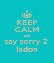 KEEP CALM and say sorry 2  ladon - Personalised Poster A1 size