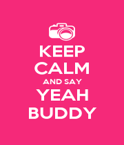 KEEP CALM AND SAY YEAH BUDDY - Personalised Poster A1 size