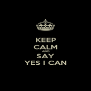 KEEP CALM AND SAY YES I CAN - Personalised Poster A1 size