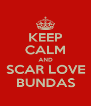 KEEP CALM AND SCAR LOVE BUNDAS - Personalised Poster A4 size