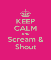 KEEP CALM AND Scream & Shout - Personalised Poster A1 size