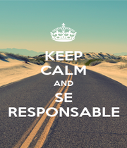 KEEP CALM AND SE RESPONSABLE - Personalised Poster A1 size