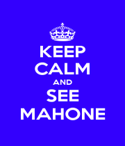 KEEP CALM AND SEE MAHONE - Personalised Poster A1 size