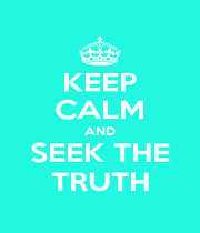 KEEP CALM AND SEEK THE TRUTH - Personalised Poster A1 size