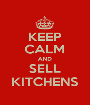 KEEP CALM AND SELL KITCHENS - Personalised Poster A1 size