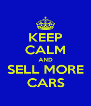 KEEP CALM AND SELL MORE CARS - Personalised Poster A1 size