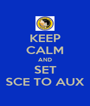 KEEP CALM AND SET SCE TO AUX - Personalised Poster A4 size