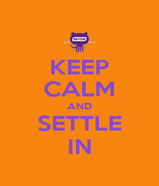 KEEP CALM AND SETTLE IN - Personalised Poster A1 size