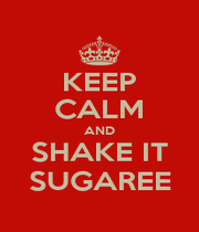 KEEP CALM AND SHAKE IT SUGAREE - Personalised Poster A1 size