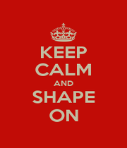 KEEP CALM AND SHAPE ON - Personalised Poster A1 size