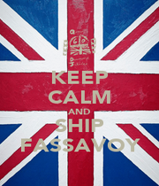 KEEP CALM AND SHIP FASSAVOY - Personalised Poster A1 size