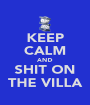 KEEP CALM AND SHIT ON THE VILLA - Personalised Poster A4 size