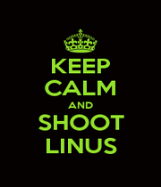 KEEP CALM AND SHOOT LINUS - Personalised Poster A1 size