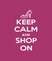 KEEP CALM AND SHOP ON - Personalised Poster A4 size