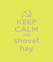 KEEP CALM AND shovel hay - Personalised Poster A1 size