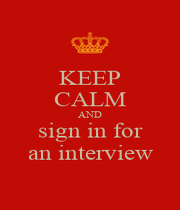 KEEP CALM AND sign in for an interview - Personalised Poster A4 size