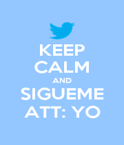 KEEP CALM AND SIGUEME ATT: YO - Personalised Poster A4 size