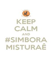 KEEP CALM AND #SIMBORA MISTURAÊ - Personalised Poster A1 size