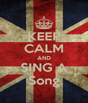 KEEP CALM AND SING A Song - Personalised Poster A1 size
