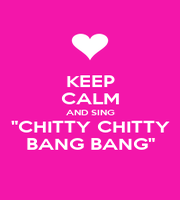 """KEEP CALM AND SING """"CHITTY CHITTY BANG BANG"""" - Personalised Poster A1 size"""