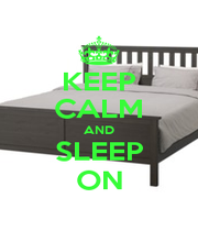 KEEP CALM AND SLEEP ON - Personalised Poster A1 size