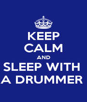KEEP CALM AND SLEEP WITH  A DRUMMER  - Personalised Poster A1 size