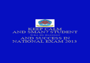 KEEP CALM AND SMAN7 STUDENT WILL BE BLESSED AND SUCCESS IN NATIONAL EXAM 2013 - Personalised Poster A1 size