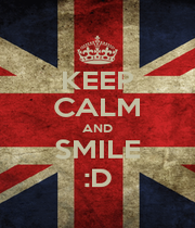 KEEP CALM AND SMILE :D - Personalised Poster A1 size