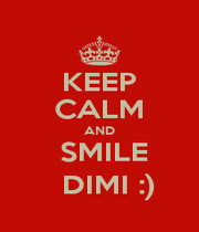 KEEP CALM AND   SMILE    DIMI :) - Personalised Poster A1 size