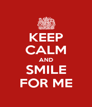 KEEP CALM AND SMILE FOR ME - Personalised Poster A1 size