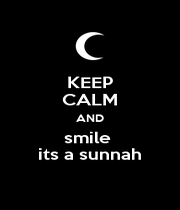 KEEP CALM AND smile  its a sunnah - Personalised Poster A1 size