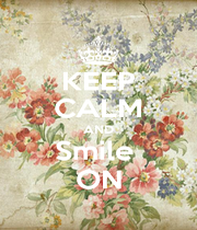 KEEP CALM AND Smile  ON - Personalised Poster A1 size