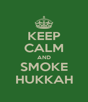 KEEP CALM AND SMOKE HUKKAH - Personalised Poster A1 size