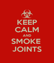 KEEP CALM AND SMOKE  JOINTS - Personalised Poster A1 size