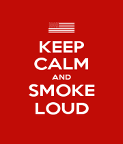 KEEP CALM AND SMOKE LOUD - Personalised Poster A1 size