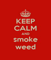 KEEP CALM AND smoke weed - Personalised Poster A1 size
