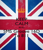 KEEP CALM AND SMS Groove 16D To 811 - Personalised Poster A1 size