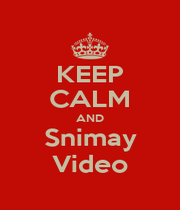 KEEP CALM AND Snimay Video - Personalised Poster A1 size