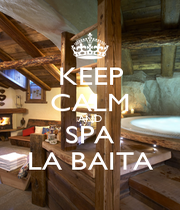 KEEP CALM AND SPA LA BAITA - Personalised Poster A1 size