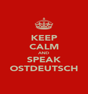 KEEP CALM AND SPEAK OSTDEUTSCH - Personalised Poster A1 size