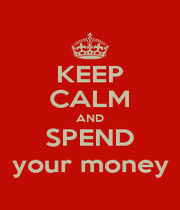 KEEP CALM AND SPEND your money - Personalised Poster A4 size