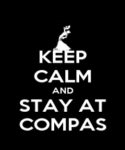 KEEP CALM AND STAY AT COMPAS - Personalised Poster A4 size