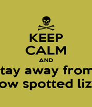 KEEP CALM AND stay away from  Yellow spotted lizards - Personalised Poster A1 size