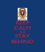KEEP CALM AND STAY BEHIND - Personalised Poster A1 size