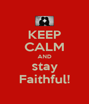 KEEP CALM AND stay Faithful! - Personalised Poster A4 size