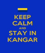 KEEP CALM AND STAY IN KANGAR - Personalised Poster A4 size