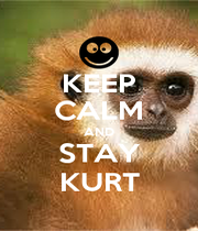 KEEP CALM AND STAY KURT - Personalised Poster A4 size